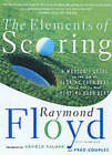 The Elements of Scoring: A Master's Guide to the Art of Scoring Your Best When You're Not Playing Your Best by Raymond C. Floyd, Fred Couples (Paperback, 2001)