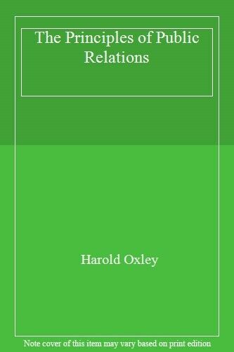 The Principles of Public Relations,Harold Oxley- 9781850913948