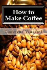 How to Make Coffee : Coffee Beans, Roasting Coffee, Espresso, Iced Coffee,...