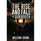The Rise and Fall of Our Youth by Weldon Shaw (Paperback / softback, 2015)