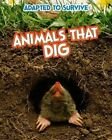 Adapted to Survive: Animals That Dig by Angela Royston (Hardback, 2014)