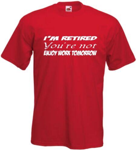 I/'m Retired You/'re Not Enjoy Work T Shirt Joke Tee Gift Top Funny Xmas T-shirt