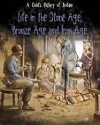 Life in the Stone Age, Bronze Age and Iron Age by Anita Ganeri (Paperback, 2015)
