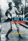 Boxing Like the Champs: Lessons from Boxing's Greatest Fighters by Mark Hatmaker (Paperback, 2016)