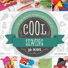 Cool Sewing for Kids:: A Fun and Creative Introduction to Fiber Art by Alex Kuskowski (Hardback, 2015)