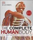 The Complete Human Body von Alice Roberts (2016, Gebundene Ausgabe)