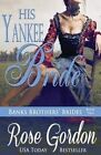 His Yankee Bride by Rose Gordon (Paperback / softback, 2013)