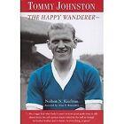 Tommy Johnston: The Happy Wanderer by Alan E. Ravenhill, Neilson N. Kaufman (Hardback, 2004)