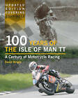100 Years of the Isle of Man TT: A Century of Motorcycle Racing - Updated Edition Covering 2007 - 2012 by David Wright (Hardback, 2013)
