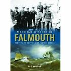 Maritime History of Falmouth: The Port, its Shipping and Pilotage Service by D.G. Wilson (Hardback, 2014)