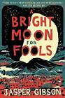 A Bright Moon for Fools by Jasper Gibson (Hardback, 2015)