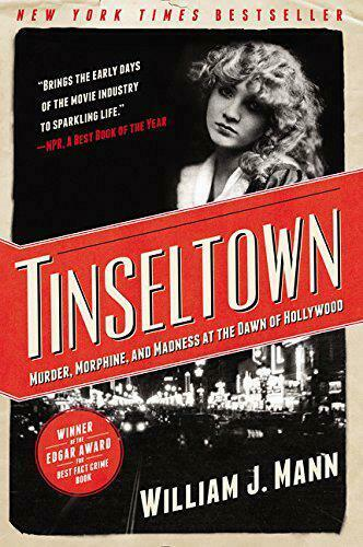 Tinseltown: Murder, Morphine, and Madness at the Dawn of Hollywood by Mann, Will