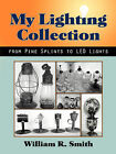 My Lighting Collection, from Pine Spints to Led Lights by William R Smith (Paperback / softback, 2008)