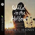 Wild in the Hollow: On Chasing Desire and Finding the Broken Way Home by Haines Amber C, Amber C Haines (CD-Audio, 2015)