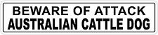 *Aluminum* Beware Of Attack Australian Cattle Dog 4x18Funny Metal Novelty Sign