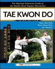 Tae Kwon Do: The Ultimate Reference Guide to the World's Most Popular Martial Art by Yeon Hwan Park, Jon Gerrard, Yeon Hee Park (Hardback, 2009)