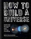 How to Build a Universe: From the Big Bang to the End of Universe by Ben Gilliland (Hardback, 2015)
