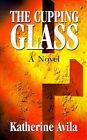 The Cupping Glass by Katherine Avila (Paperback / softback, 2001)