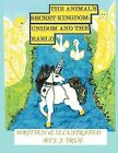 The Animal's Secret Kingdom: Unidom and the Earld by J.J. True (Paperback, 2011)