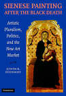 Sienese Painting after the Black Death: Artistic Pluralism, Politics, and the New Art Market by Dr Judith Steinhoff (Hardback, 2007)