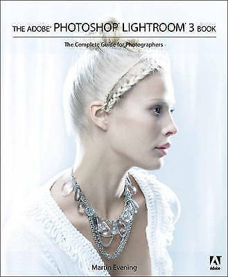 """AS NEW"" Evening, Martin, The Adobe Photoshop Lightroom 3 Book: The Complete Gui"