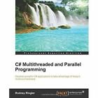 C# Multithreaded and Parallel Programming by Rodney Ringler (Paperback, 2014)