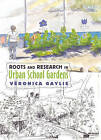 Roots and Research in Urban School Gardens by Veronica Gaylie (Paperback, 2011)