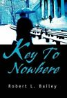 Key to Nowhere by Robert L. Bailey 9780595749096 Hardback 2003