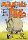 Milking the Rhino: Dangerously Funny Lists by Chris Rush (Paperback / softback, 2007)