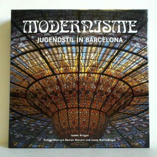 Modernisme - Art Nouveau in Barcelona = Jugendstil in Barcelona = Modernisme in - Artigas, Isabel / Manent, Ramon / Alegre, Josep Maria