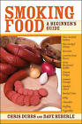 Smoking Food: A Beginners Guide by Chris Dubbs, Dave Heberle (Paperback, 2008)
