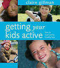 Getting Your Kids Active: How to Have Active, Healthy Kids by Claire Gillman (Paperback, 2007)