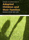 Assessing the Support Needs of Adopted Children and Their Families: Building Secure New Lives by Arnon Bentovim, Liza Bingley Miller (Paperback, 2006)