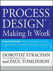 Process Design: Making it Work - A Practical Guide to What to Do When and How for Facilitators, Consultants, Managers and Coaches by Dorothy Strachan (Paperback, 2008)