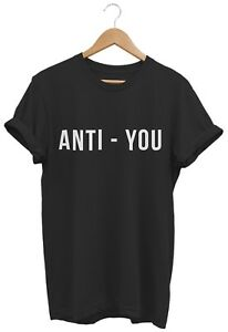 Anti-You-T-SHIRT-UNISEX-MENS-WOMENS-FUNNY-HIPSTER-TUMBLR-SWAG-FASHION-BIRTHDAY