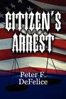 Citizen's Arrest by Peter F DeFelice (Paperback / softback, 2010)