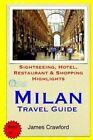 Milan Travel Guide: Sightseeing, Hotel, Restaurant & Shopping Highlights by James Crawford (Paperback / softback, 2014)