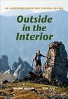 Outside in the Interior: An Adventure Guide for Central Alaska, Second Edition by Kyle Joly (Paperback, 2016)