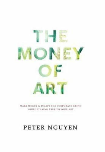 The Money Of Art How To Make Money And Escape The Corporate Grind While Staying True To Your Art By Peter Nguyen 2015 Paperback For Sale Online Ebay
