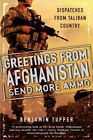 Greetings from Afghanistan, Send More Ammo: Dispatches from Taliban Country by Benjamin Tupper (Paperback / softback, 2012)
