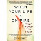 When Your Life Is on Fire: What Would You Save? by Erik Kolbell (Paperback, 2014)