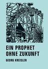 Ein Prophet ohne Zukunft von Georg Kreisler (2011, Gebundene Ausgabe)
