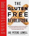 The Gluten-Free Revolution: Absolutely Everything You Need to Know about Losing the Wheat, Reclaiming Your Health, and Eating Happily Ever After by Jax Peters Lowell (Paperback / softback, 2015)