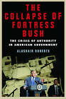 The Collapse of Fortress Bush: The Crisis of Authority in American Government by Alasdair Roberts (Hardback, 2008)