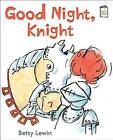 Good Night, Knight by Betsy Lewin (Hardback, 2015)