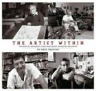 The Artist Within : Portraits of Cartoonists, Comic Book Artists, Animators, and Others by Greg Preston (2007, Hardcover)