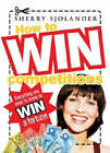 How to Win Competitions: Everything You Need to Know to Win a Fortune by Sherry Sjolander (Paperback, 2008)