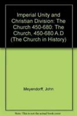 Imperial Unity And Christian Divisions: The Church from 450-680 A.D. (Church in