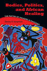 Bodies, Politics, and African Healing: The Matter of Maladies in Tanzania by Stacey Ann Langwick (Paperback, 2011)