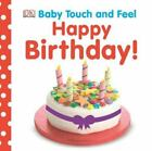 Baby Touch and Feel: Happy Birthday! by Dorling Kindersley Publishing Staff (2013, Board Book)